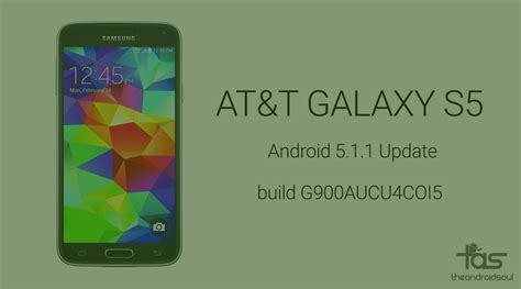 android 5 1 update at t galaxy s5 receives android 5 1 1 update in build g900aucu4coi5 the android soul