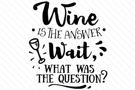 Is The Answer wine is the answer wait what was the question svg cut