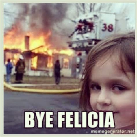 Bye Bitch Meme - bye felicia b shift sorry not sorry pinterest