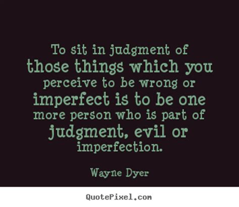 the of imperfection a stress free guide to silencing your inner critic conquering perfectionism and becoming the best version of yourself books wayne dyer quotes on judgment quotesgram