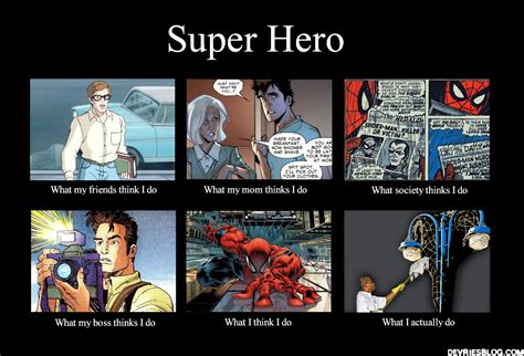 Hero Meme - what they think i do superhero edition derek devries