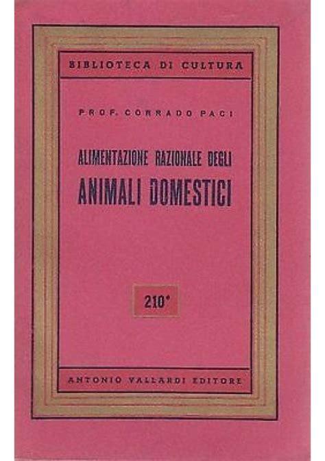 alimentazione animali domestici alimentazione razionale degli animali domestici di corrado
