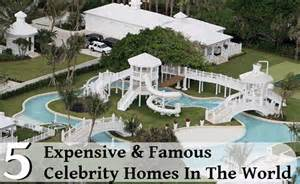 Most Expensive Homes In The World by Top 5 Most Expensive And Famous Celebrity Homes In The