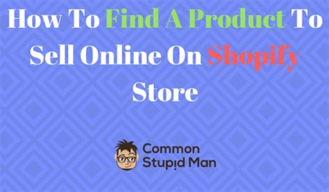 How To Find That Sell How To Find A Product To Sell On Shopify Store