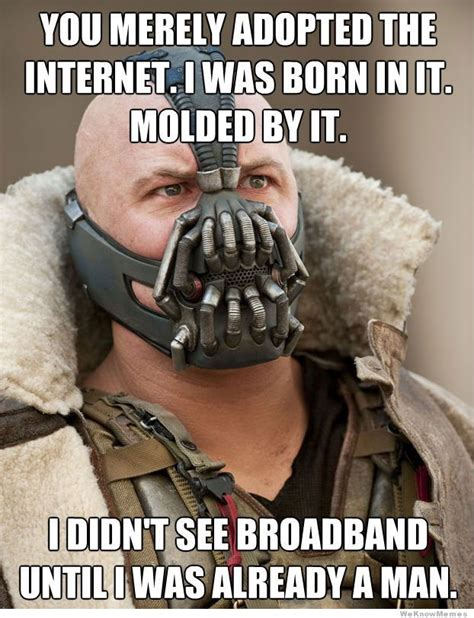 Bane Meme - you merely adopted the internet bane weknowmemes