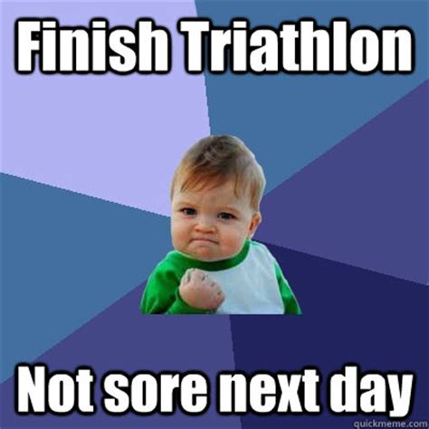 Triathlon Meme - finish triathlon not sore next day success kid quickmeme