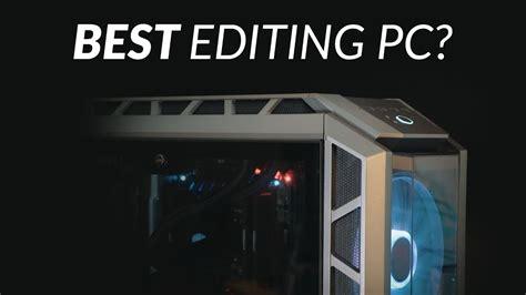 best workstation for editing best 4k editing workstation for filmmakers