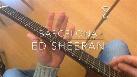 barcelona ed sheeran chords barcelona ed sheeran guitar tutorial chords youtube
