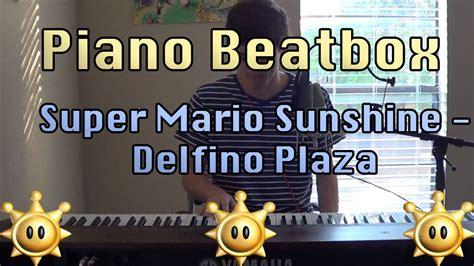 tutorial beatbox super mario piano beatbox super mario sunshine delfino plaza youtube
