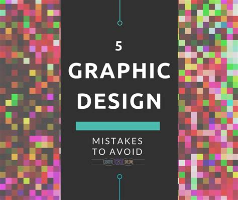 design mistakes 5 graphic design mistakes to avoid creative income