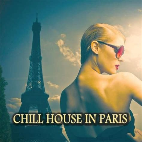 buy house in paris chill house in paris mp3 buy full tracklist