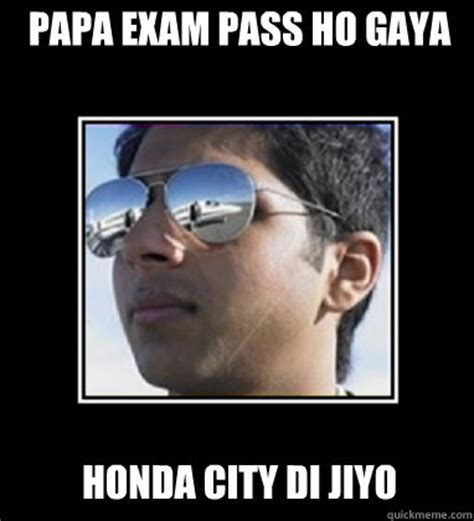 Rich Delhi Boy Meme - papa exam pass ho gaya honda city di jiyo rich delhi boy