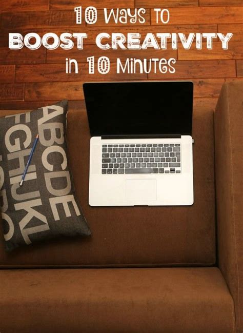 7 ways to boost your creativity got 10 minutes here s 10 ways to boost your creativity