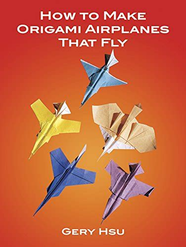 How To Make A Origami Flying - how to make origami airplanes that fly book