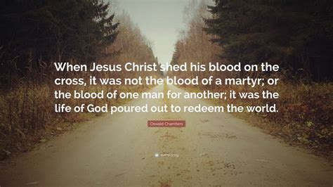 The Blood That Jesus Shed For Me Chords by Oswald Chambers Quote When Jesus Shed His Blood