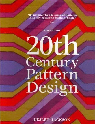 20th century design klotz 20th century pattern design lesley jackson 9781616890650