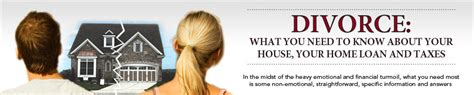 divorce house mortgage divorce what you need to know about your house your home loan and taxes