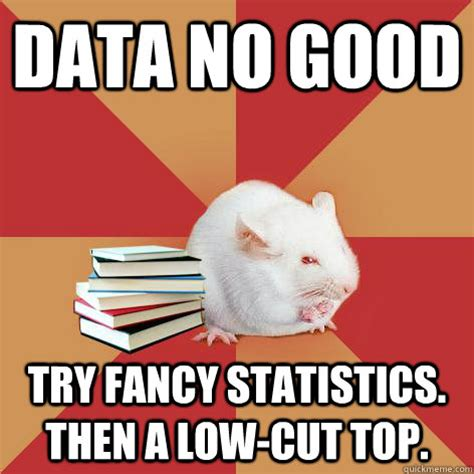 Good Try Meme - data no good try fancy statistics then a low cut top
