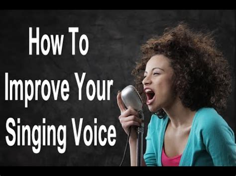 how to improve your singing voice how to your