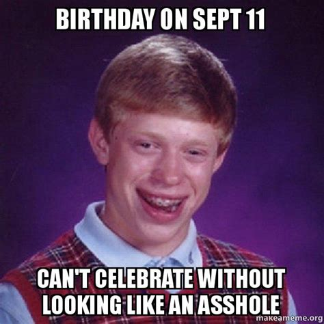 Asshole Meme - birthday on sept 11 can t celebrate without looking like