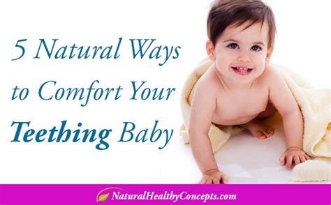 how to comfort a teething baby 5 natural ways to help your teething baby healthy
