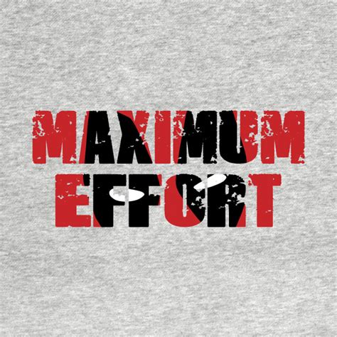 Maximum Effort maximum effort mutant t shirt teepublic