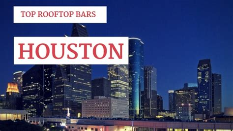 top bars houston top rooftop bars in houston