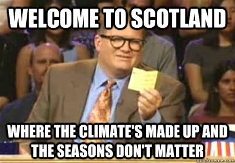Scotland Meme - scottish weather scotland funny if it s not scottish