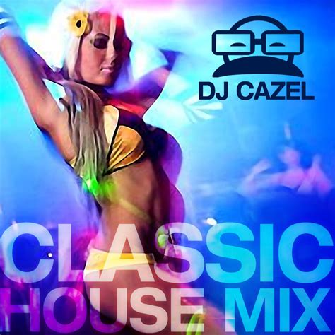 classic house music mixes dj cazel classic house mix instant download dj cazel