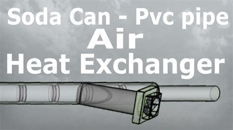 heat to electricity diy diy air heat exchanger pvc pipe and soda cans