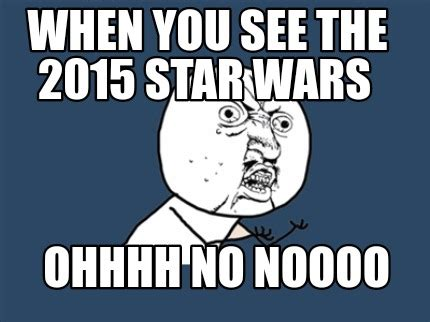 Ohhhh Meme - meme creator when you see the 2015 star wars ohhhh no