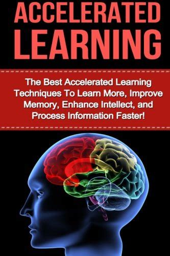 accelerated learning accelerated learning techniques memory techniques improve your memory learn more in less time books accelerated learning the best accelerated learning