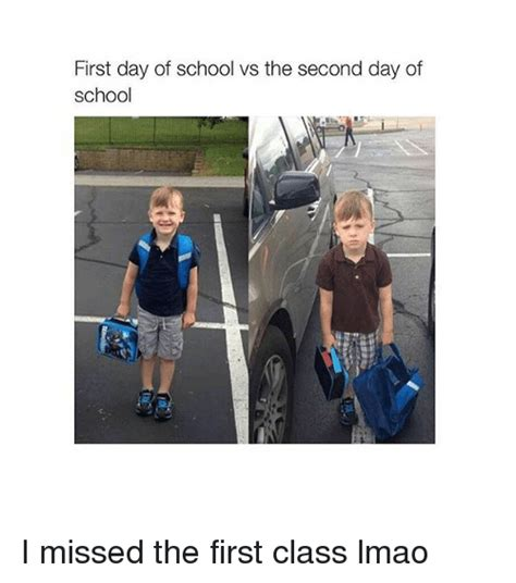 First Day Of Class Meme - first day of school vs the second day of school i missed the first class lmao lmao meme on me me
