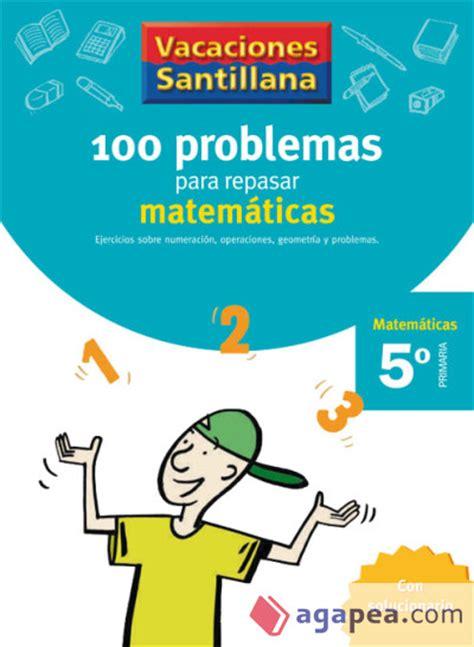 libros santillana matematicas 6 pdf vacaciones santillana 100 problemas para repasar matematicas 5 186 primaria santillana educacion