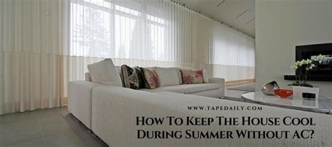 how to keep house cool without ac how to keep the house cool during summer without ac