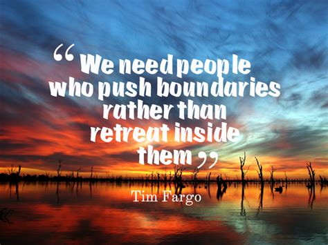 push boundaries we need who push boundaries rather than ret picture quote by tim fargo