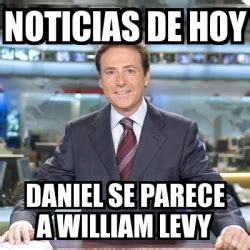 William Levy Meme - meme matias prats noticias de hoy daniel se parece a william levy 328593
