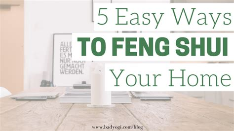 Feng Shui Ways To Better by 5 Easy Ways To Feng Shui Your Home Bad Yogi Magazine