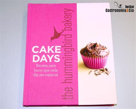 libro 10 days to faster cake days nuevo libro de the hummingbird bakery gastronom 237 a c 237 a