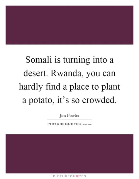 potato quotes somali is turning into a desert rwanda you can hardly
