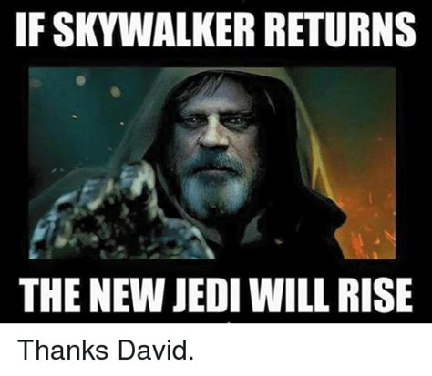 Jedi Meme - if skywalker returns the new jedi will rise thanks david
