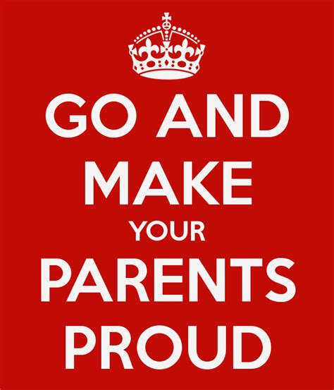 for to make for parents go and make your parents proud poster keep calm o matic