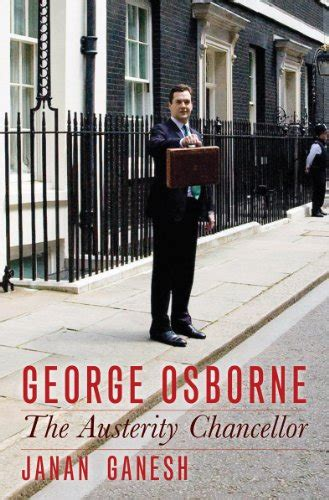 libro austerity libro george osborne the austerity chancellor di janan ganesh