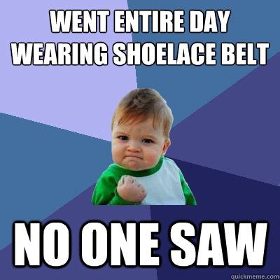 Belt Meme - went entire day wearing shoelace belt no one saw success