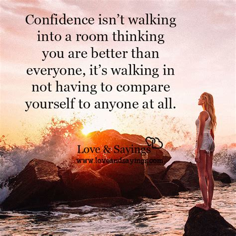 how to walk into a room with confidence confidence isn t walking into a room thinking you are better than everyone and sayings