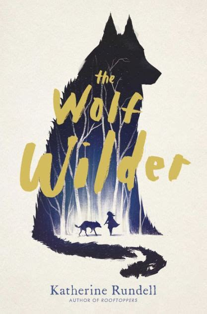 libro the wolf wilder the wolf wilder by katherine rundell hardcover barnes