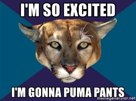 Excited Meme - i m so excited i m gonna puma pants ptsd puma meme