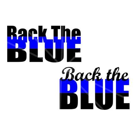 Back The Blue Set Of Back The Blue Svg Set Dxf Decal Design Support Design Blue