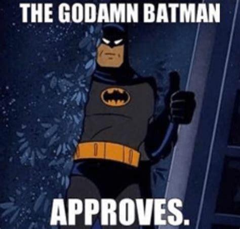 Batman Memes - batman approves memes pinterest batman and memes