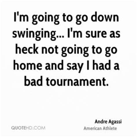 going down swinging andre agassi quotes quotehd